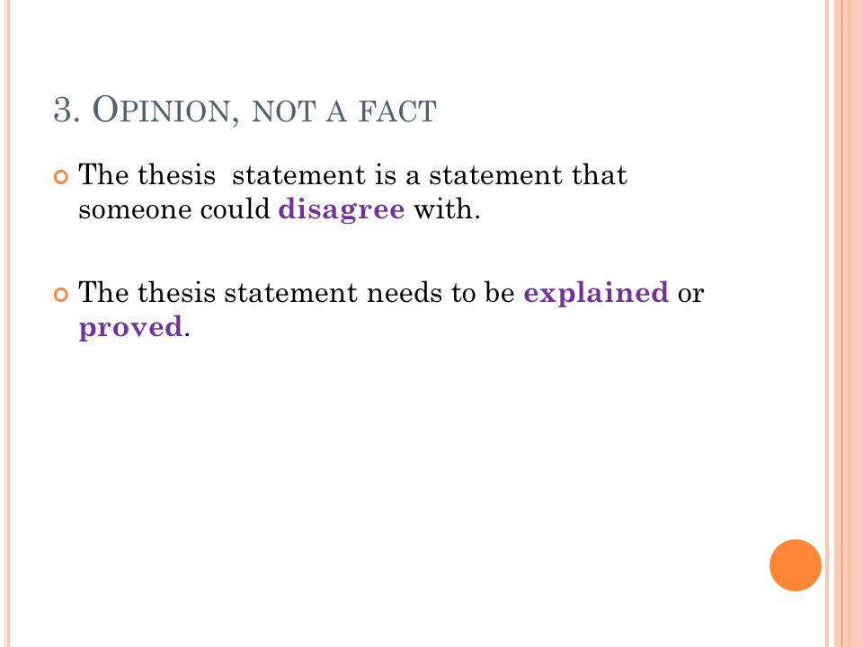 3. O PINION, NOT A FACT The thesis statement is a statement that someone could disagree with.
