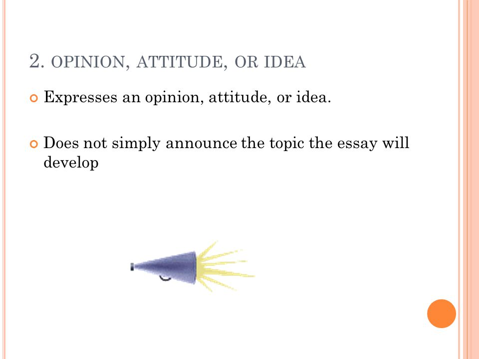 2. OPINION, ATTITUDE, OR IDEA Expresses an opinion, attitude, or idea.