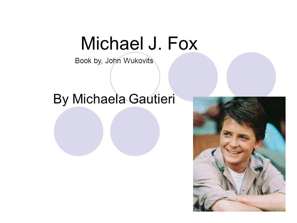 Michael J. Fox By Michaela Gautieri Book by, John Wukovits
