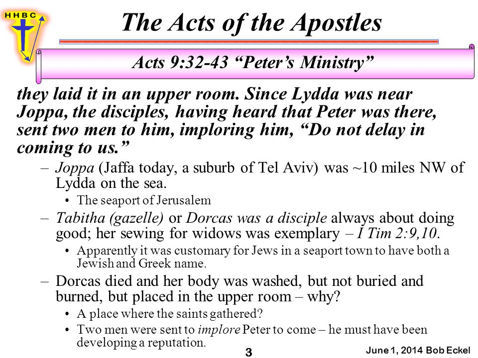 The Acts of the Apostles June 1, 2014 Bob Eckel 3 Acts 9:32-43 Peter's Ministry they laid it in an upper room.