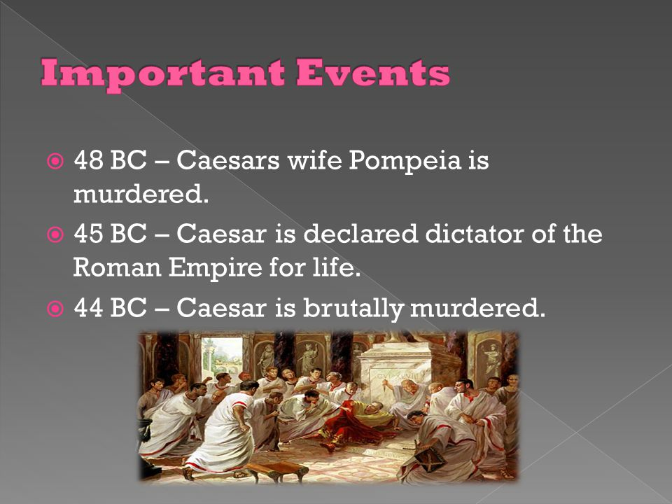  48 BC – Caesars wife Pompeia is murdered.