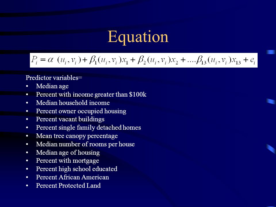 Equation Predictor variables= Median age Percent with income greater than $100k Median household income Percent owner occupied housing Percent vacant buildings Percent single family detached homes Mean tree canopy percentage Median number of rooms per house Median age of housing Percent with mortgage Percent high school educated Percent African American Percent Protected Land