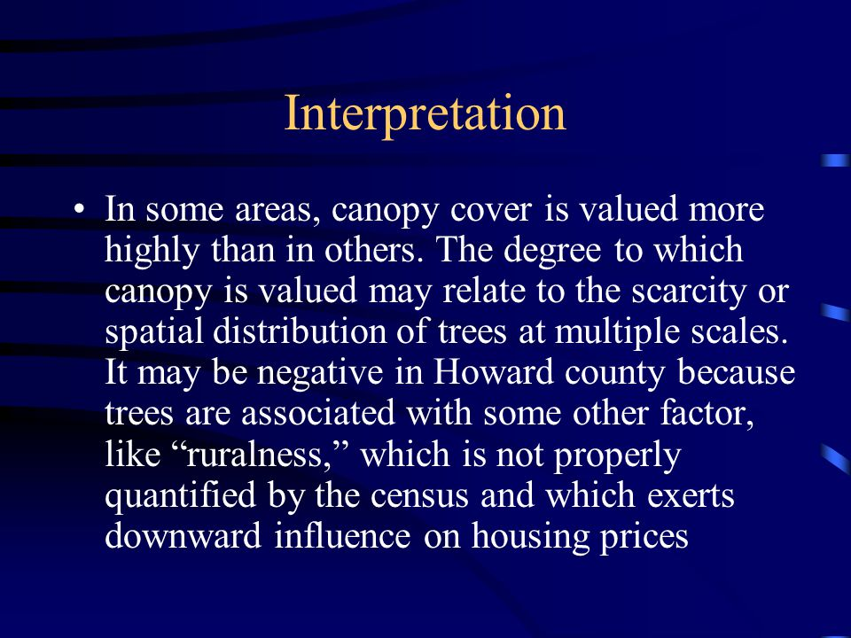 Interpretation In some areas, canopy cover is valued more highly than in others.