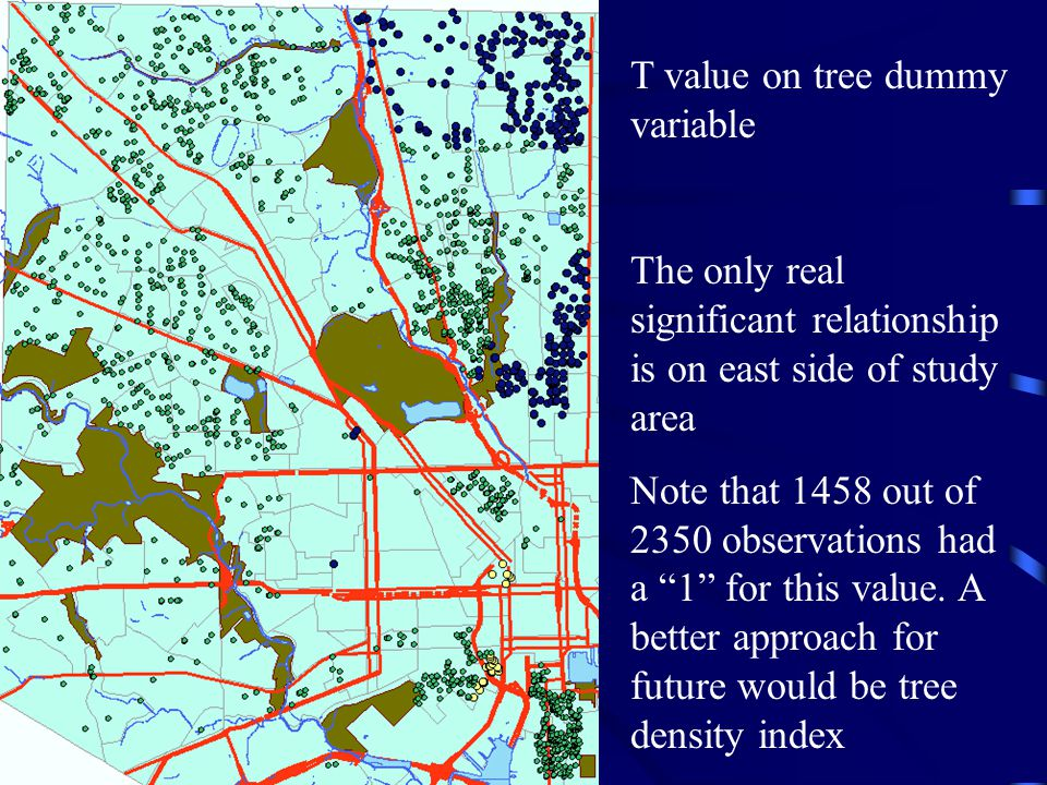 T value on tree dummy variable The only real significant relationship is on east side of study area Note that 1458 out of 2350 observations had a 1 for this value.