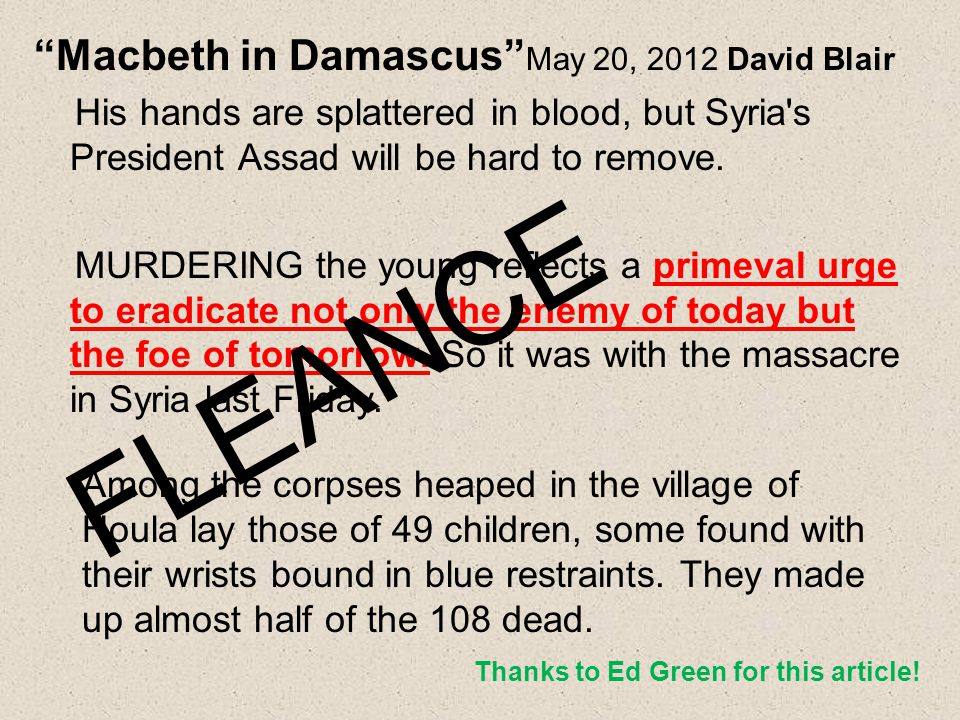 Macbeth in Damascus May 20, 2012 David Blair His hands are splattered in blood, but Syria s President Assad will be hard to remove.