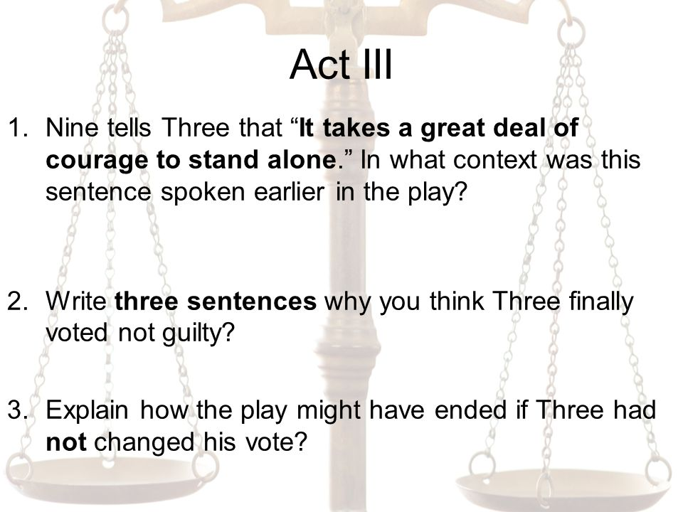 Act III 1.Nine tells Three that It takes a great deal of courage to stand alone. In what context was this sentence spoken earlier in the play.