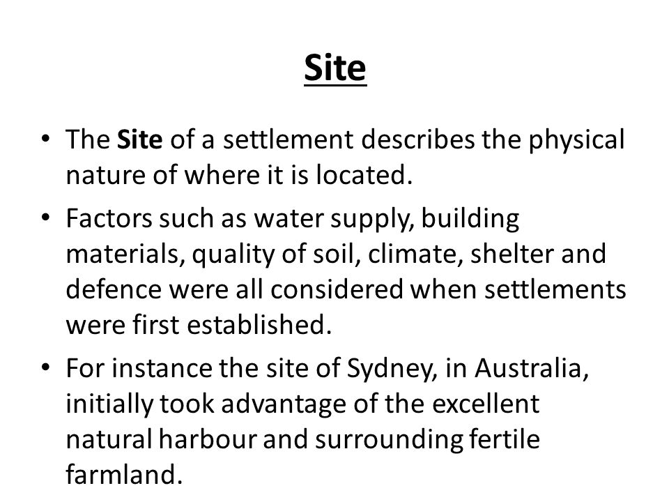 Site The Site of a settlement describes the physical nature of where it is located.