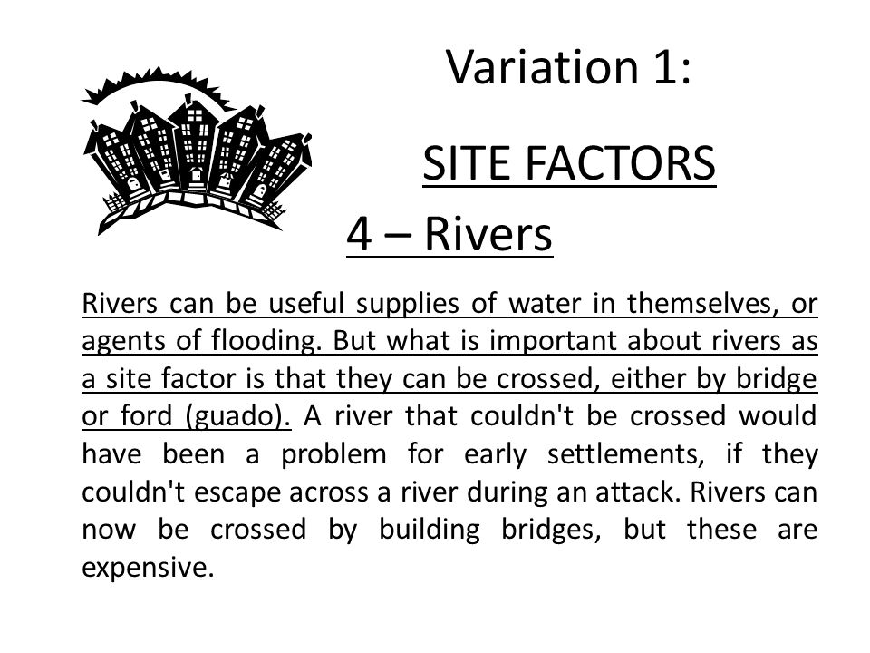 4 – Rivers Rivers can be useful supplies of water in themselves, or agents of flooding.