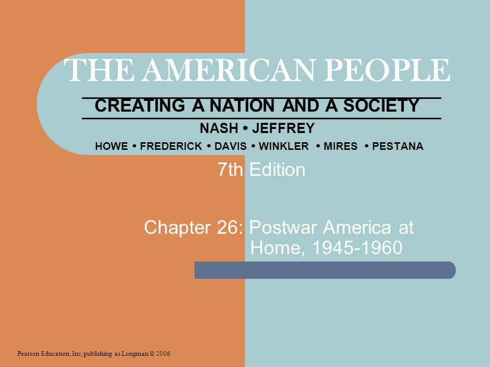 THE AMERICAN PEOPLE CREATING A NATION AND A SOCIETY NASH  JEFFREY HOWE  FREDERICK  DAVIS  WINKLER  MIRES  PESTANA Chapter 26: Postwar America at