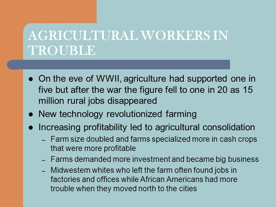 AGRICULTURAL WORKERS IN TROUBLE On the eve of WWII, agriculture had supported one in five but after the war the figure fell to one in 20 as 15 million