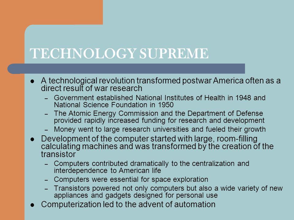 TECHNOLOGY SUPREME A technological revolution transformed postwar America often as a direct result of war research – Government established National I