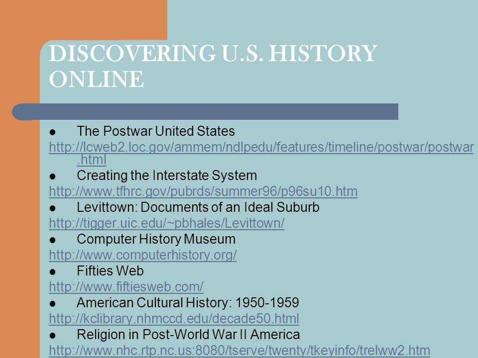 DISCOVERING U.S. HISTORY ONLINE The Postwar United States http://lcweb2.loc.gov/ammem/ndlpedu/features/timeline/postwar/postwar.html Creating the Inte
