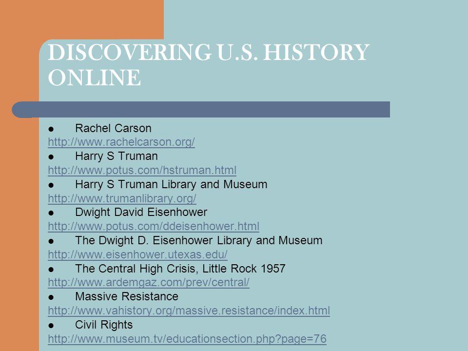 DISCOVERING U.S. HISTORY ONLINE Rachel Carson http://www.rachelcarson.org/ Harry S Truman http://www.potus.com/hstruman.html Harry S Truman Library an