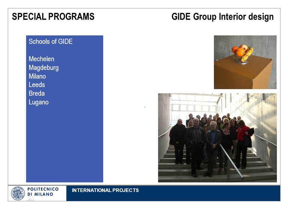 INTERNATIONAL PROJECTS SPECIAL PROGRAMS GIDE Group Interior design Schools of GIDE Mechelen Magdeburg Milano Leeds Breda Lugano
