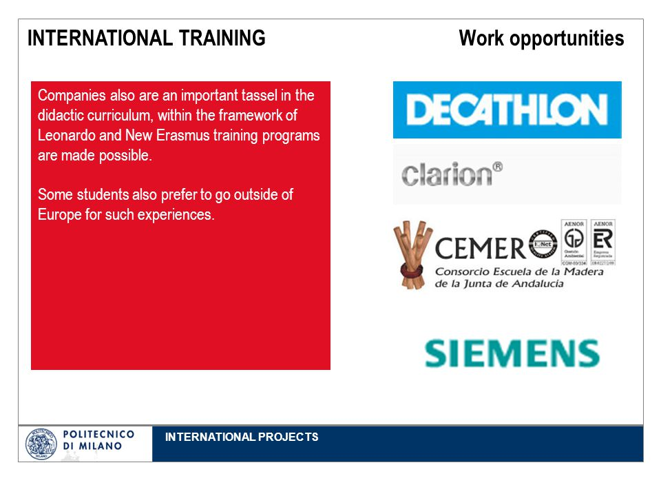 INTERNATIONAL PROJECTS INTERNATIONAL TRAINING Work opportunities Companies also are an important tassel in the didactic curriculum, within the framework of Leonardo and New Erasmus training programs are made possible.