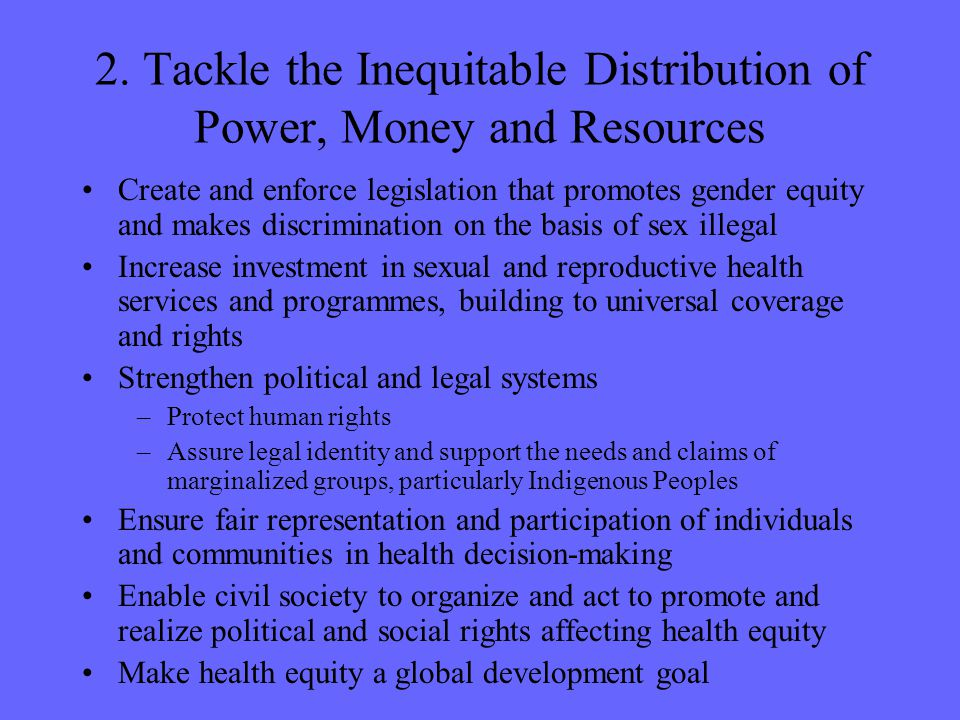 2. Tackle the Inequitable Distribution of Power, Money and Resources Create and enforce legislation that promotes gender equity and makes discriminati