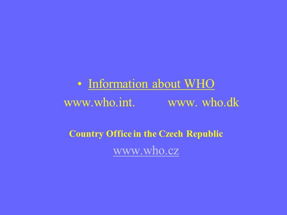 Information about WHO www.who.int.www. who.dk Country Office in the Czech Republic www.who.cz