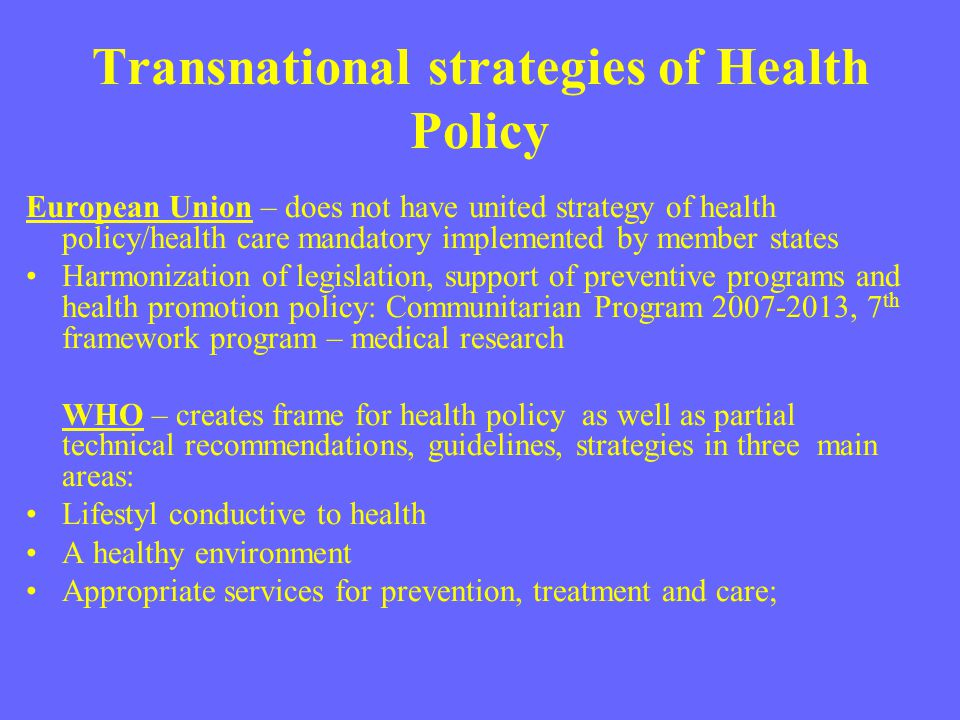 Transnational strategies of Health Policy European Union – does not have united strategy of health policy/health care mandatory implemented by member