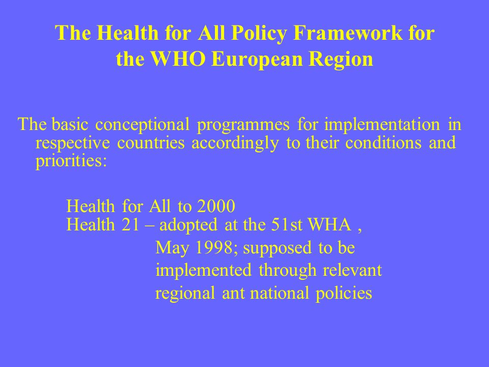 The Health for All Policy Framework for the WHO European Region The basic conceptional programmes for implementation in respective countries according