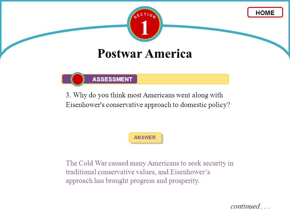 1 Postwar America 3. Why do you think most Americans went along with Eisenhower's conservative approach to domestic policy? ANSWER The Cold War caused