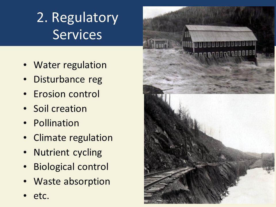 2. Regulatory Services Water regulation Disturbance reg Erosion control Soil creation Pollination Climate regulation Nutrient cycling Biological contr