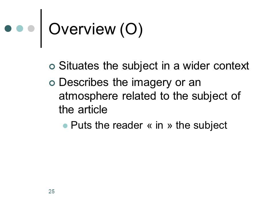 25 Overview (O) Situates the subject in a wider context Describes the imagery or an atmosphere related to the subject of the article Puts the reader «