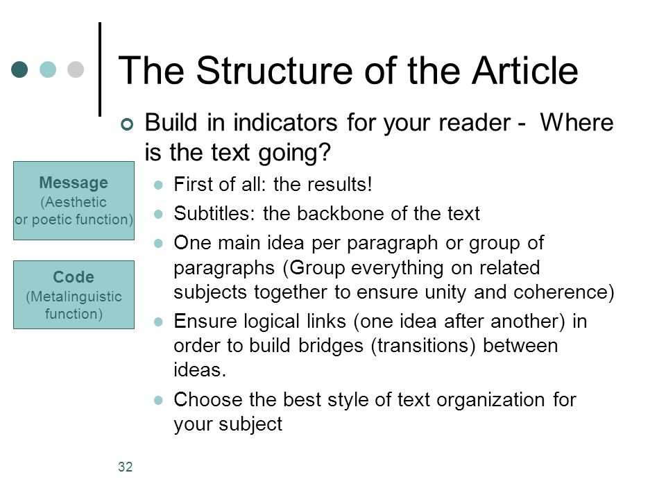 32 The Structure of the Article Build in indicators for your reader - Where is the text going? First of all: the results! Subtitles: the backbone of t
