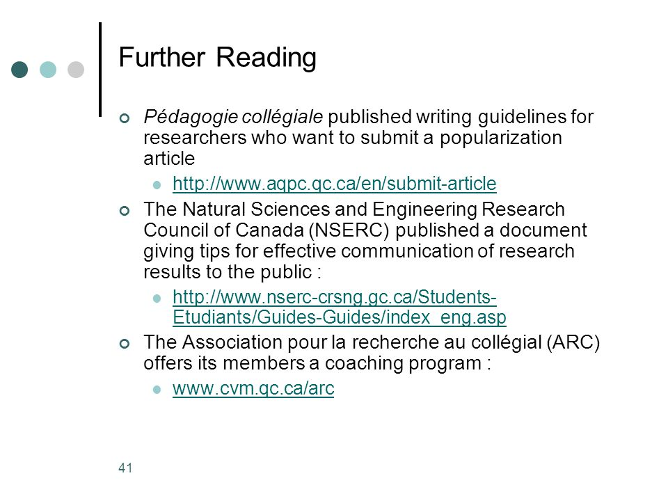 41 Further Reading Pédagogie collégiale published writing guidelines for researchers who want to submit a popularization article http://www.aqpc.qc.ca