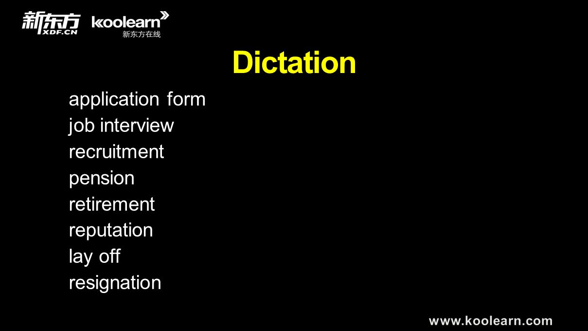 Dictation application form job interview recruitment pension retirement reputation lay off resignation