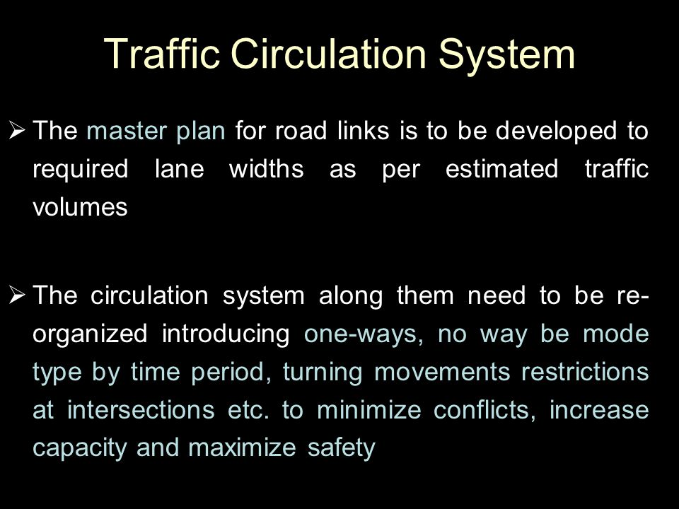 Traffic Circulation System  The master plan for road links is to be developed to required lane widths as per estimated traffic volumes  The circulat