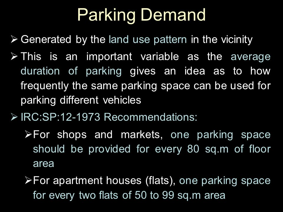 Parking Demand  Generated by the land use pattern in the vicinity  This is an important variable as the average duration of parking gives an idea as