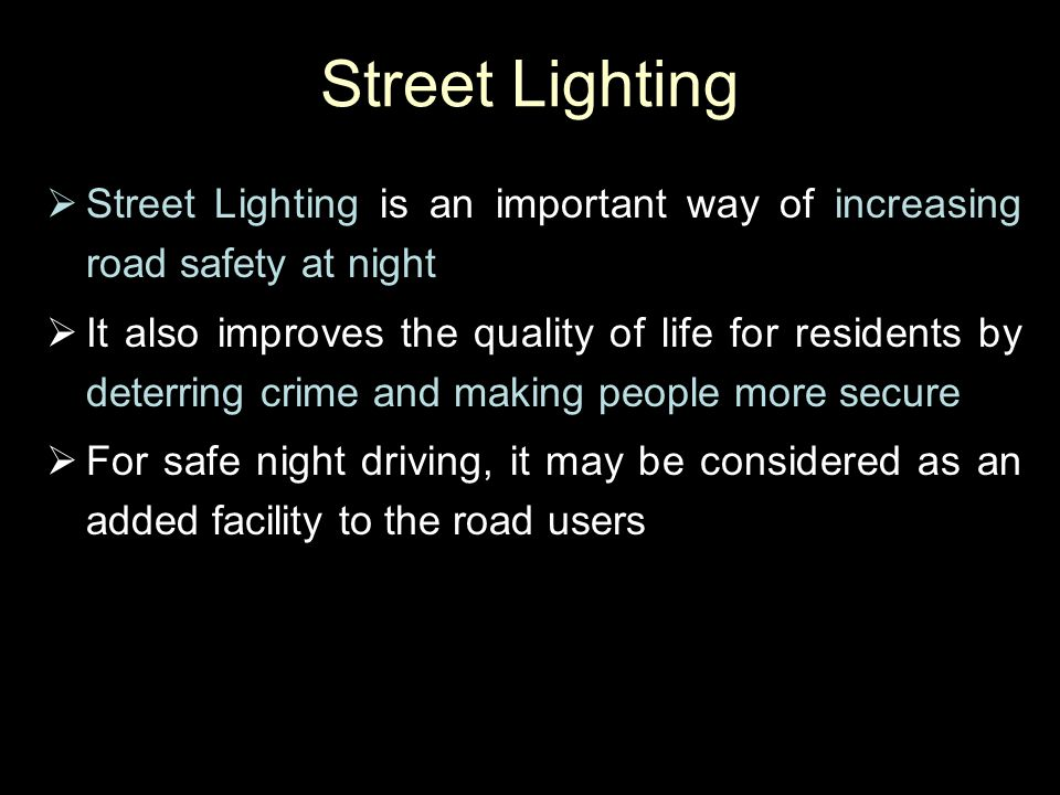 Street Lighting  Street Lighting is an important way of increasing road safety at night  It also improves the quality of life for residents by deter