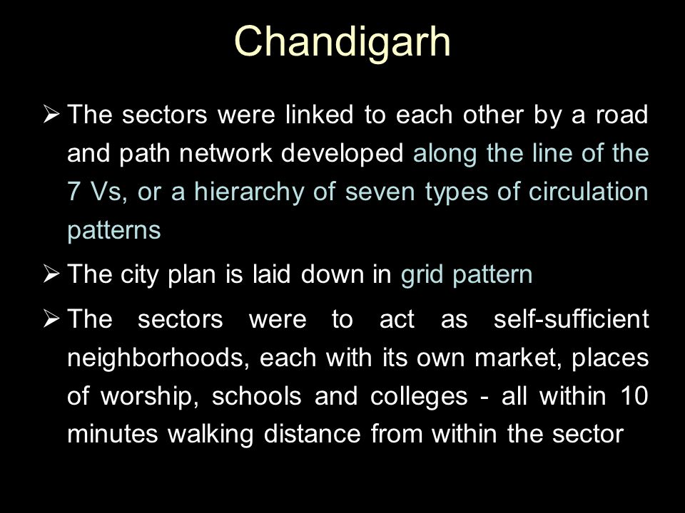 Chandigarh  The sectors were linked to each other by a road and path network developed along the line of the 7 Vs, or a hierarchy of seven types of c