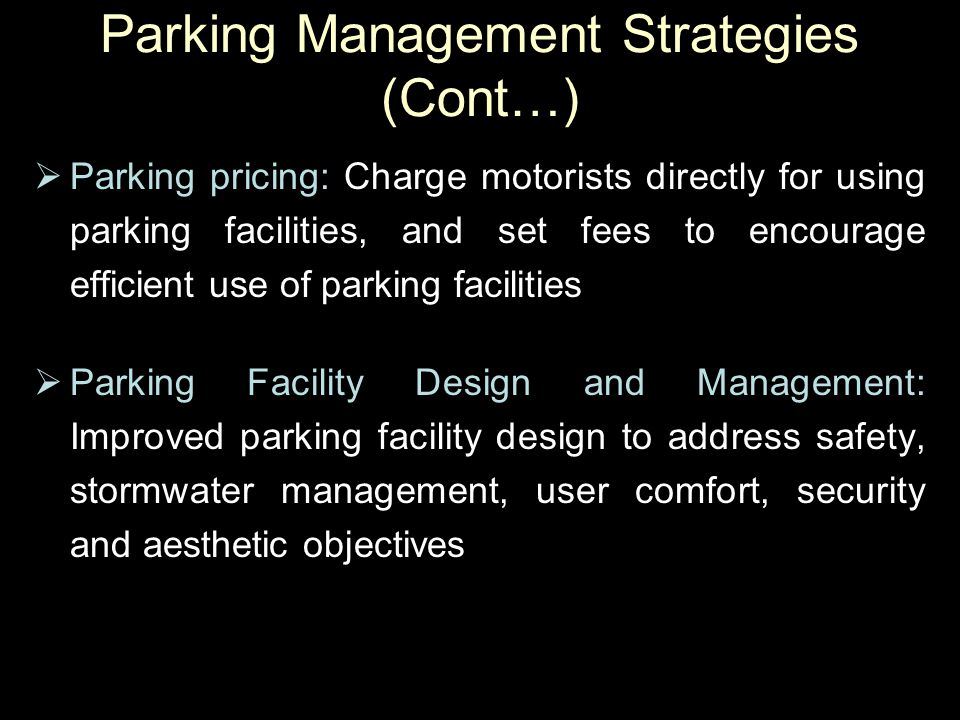  Parking pricing: Charge motorists directly for using parking facilities, and set fees to encourage efficient use of parking facilities  Parking Fac