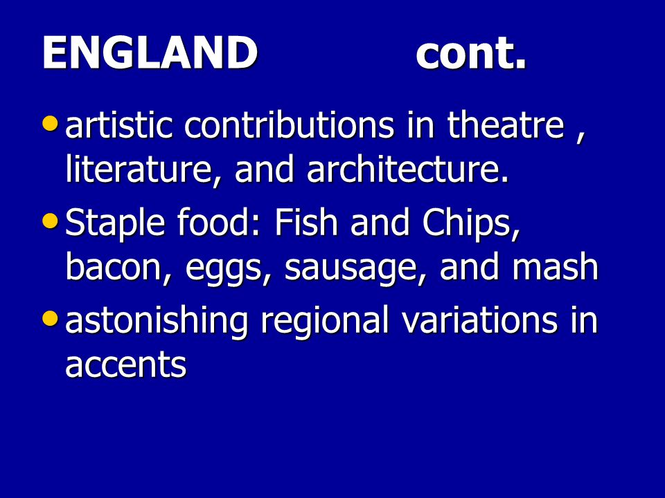 ENGLAND cont.artistic contributions in theatre, literature, and architecture.