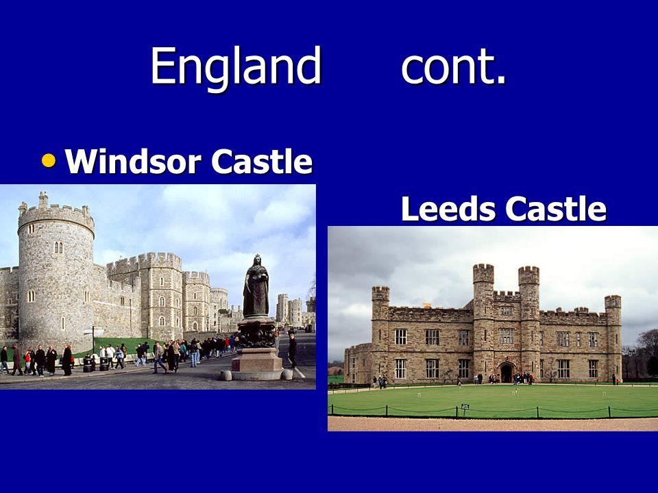 England cont. Windsor Castle Windsor Castle Leeds Castle Leeds Castle