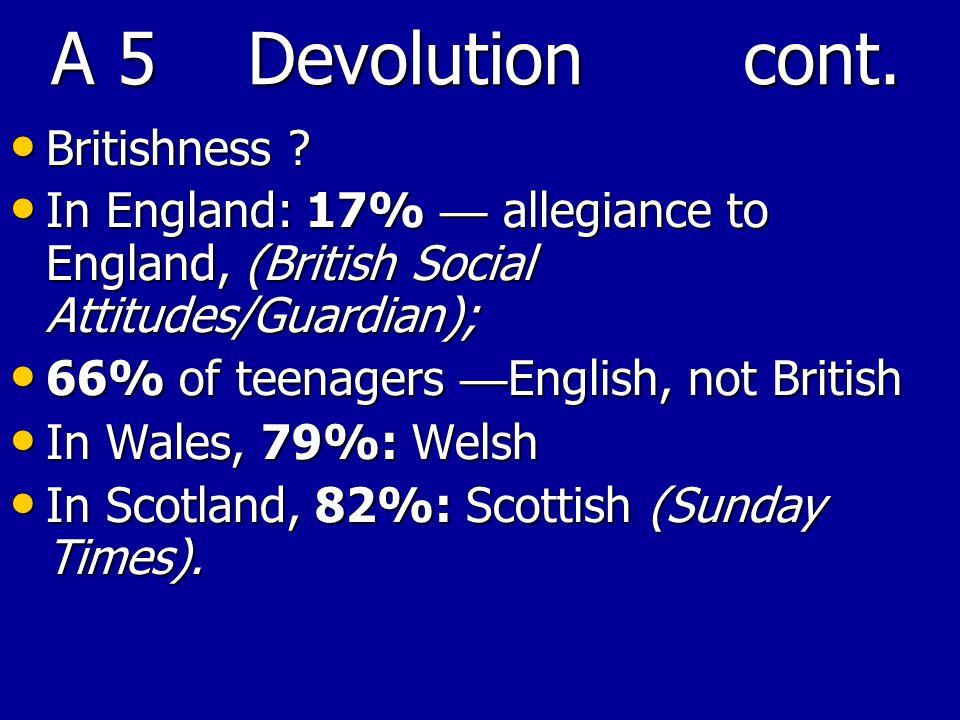 A 5 Devolution cont. Britishness . Britishness .