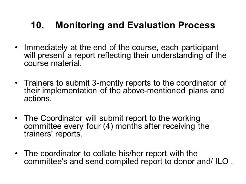 10.Monitoring and Evaluation Process Immediately at the end of the course, each participant will present a report reflecting their understanding of the course material.