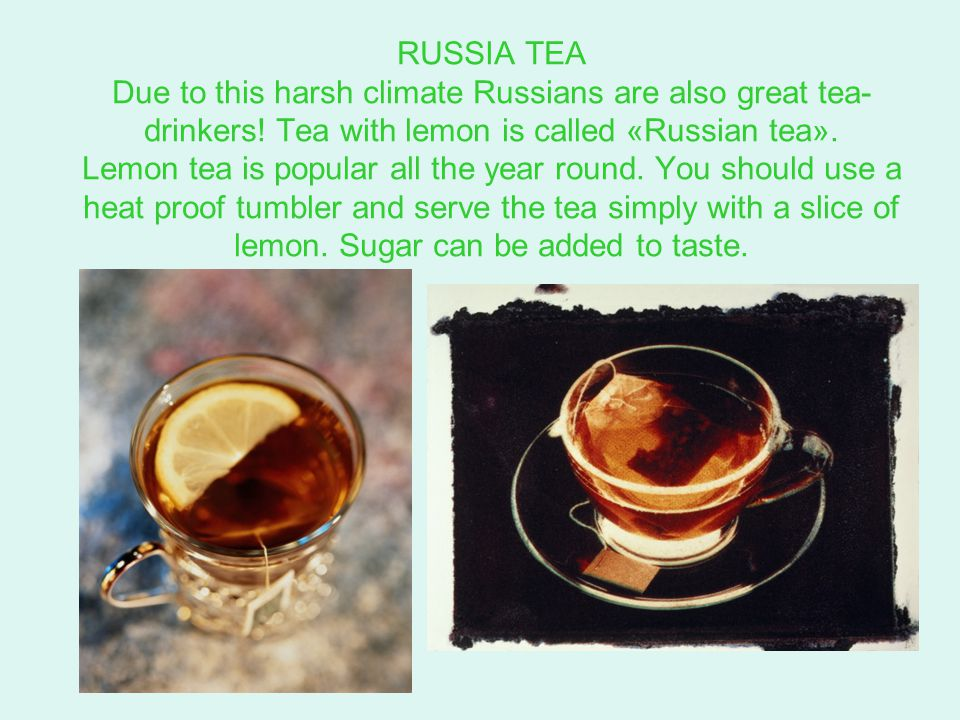RUSSIA TEA Due to this harsh climate Russians are also great tea- drinkers.