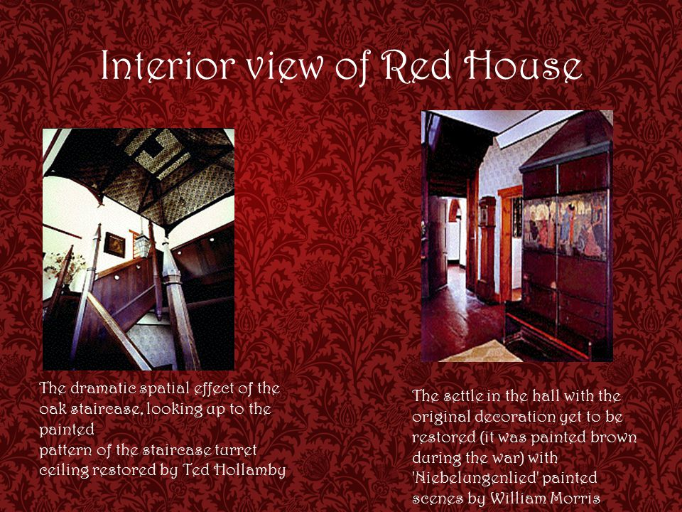 Interior view of Red House The dramatic spatial effect of the oak staircase, looking up to the painted pattern of the staircase turret ceiling restored by Ted Hollamby The settle in the hall with the original decoration yet to be restored (it was painted brown during the war) with Niebelungenlied painted scenes by William Morris.