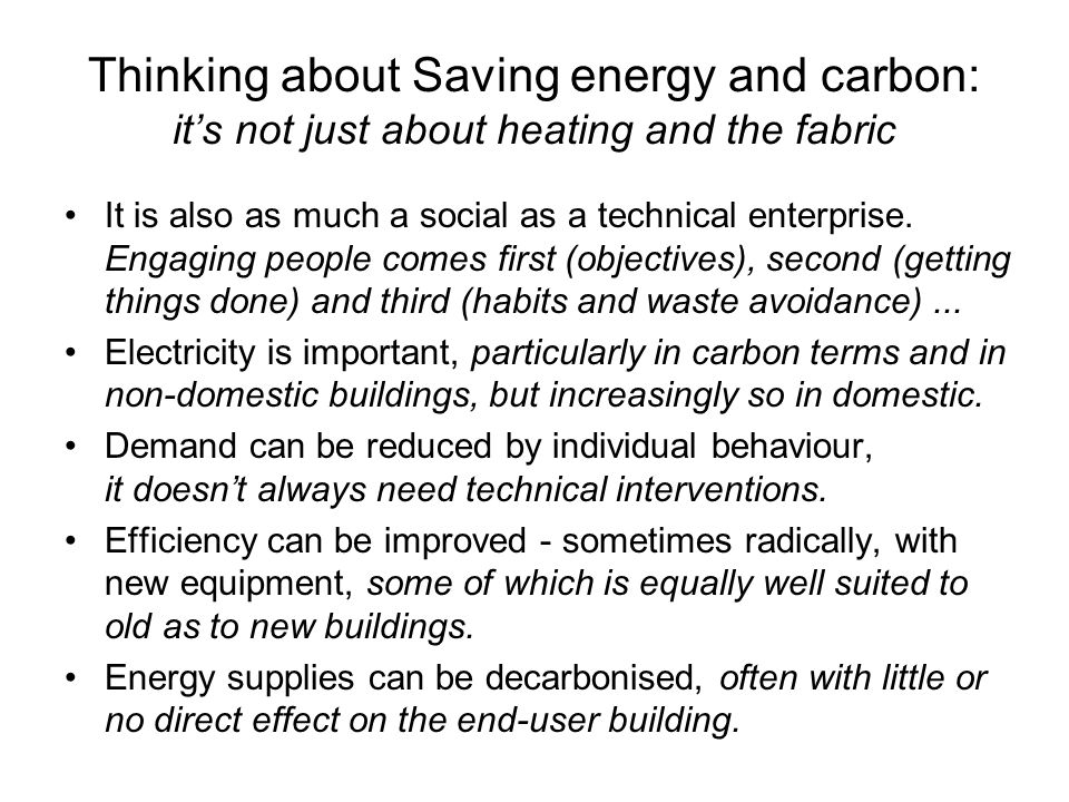 Thinking about Saving energy and carbon: it's not just about heating and the fabric It is also as much a social as a technical enterprise.