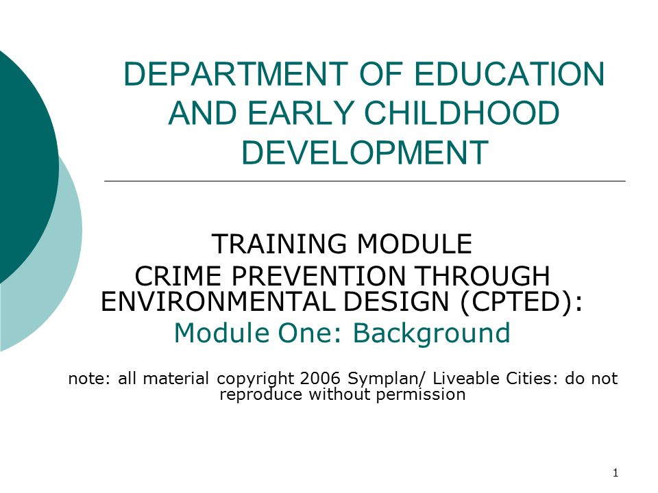 1 DEPARTMENT OF EDUCATION AND EARLY CHILDHOOD DEVELOPMENT TRAINING MODULE CRIME PREVENTION THROUGH ENVIRONMENTAL DESIGN (CPTED): Module One: Backgroun
