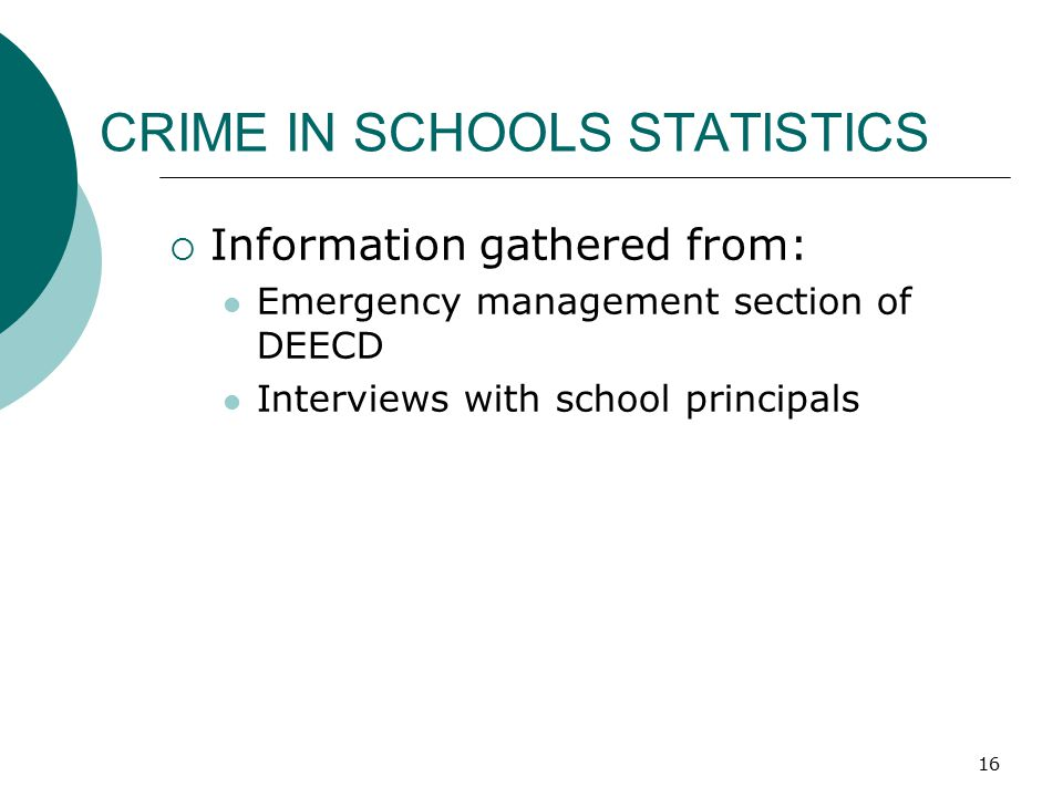 16 CRIME IN SCHOOLS STATISTICS  Information gathered from: Emergency management section of DEECD Interviews with school principals