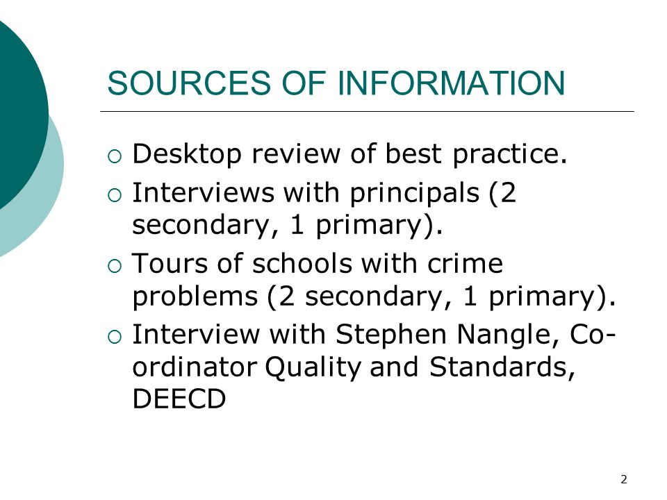 2 SOURCES OF INFORMATION  Desktop review of best practice.  Interviews with principals (2 secondary, 1 primary).  Tours of schools with crime probl