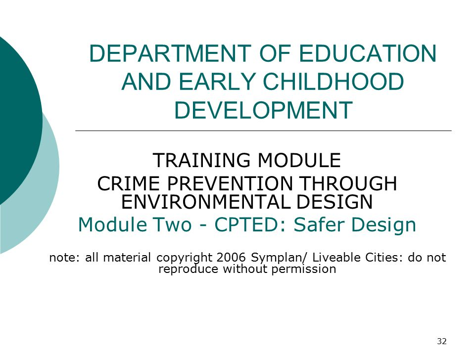 32 DEPARTMENT OF EDUCATION AND EARLY CHILDHOOD DEVELOPMENT TRAINING MODULE CRIME PREVENTION THROUGH ENVIRONMENTAL DESIGN Module Two - CPTED: Safer Des