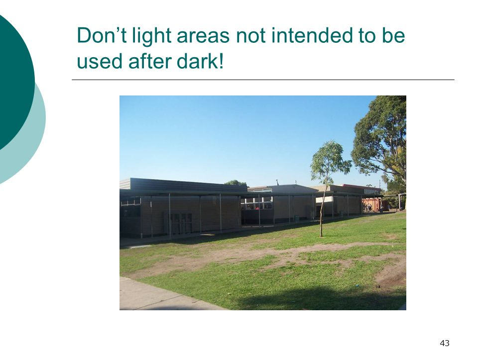 43 Don't light areas not intended to be used after dark!