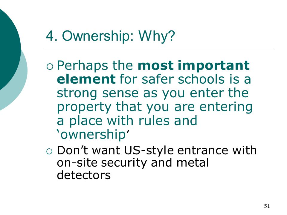51 4. Ownership: Why?  Perhaps the most important element for safer schools is a strong sense as you enter the property that you are entering a place