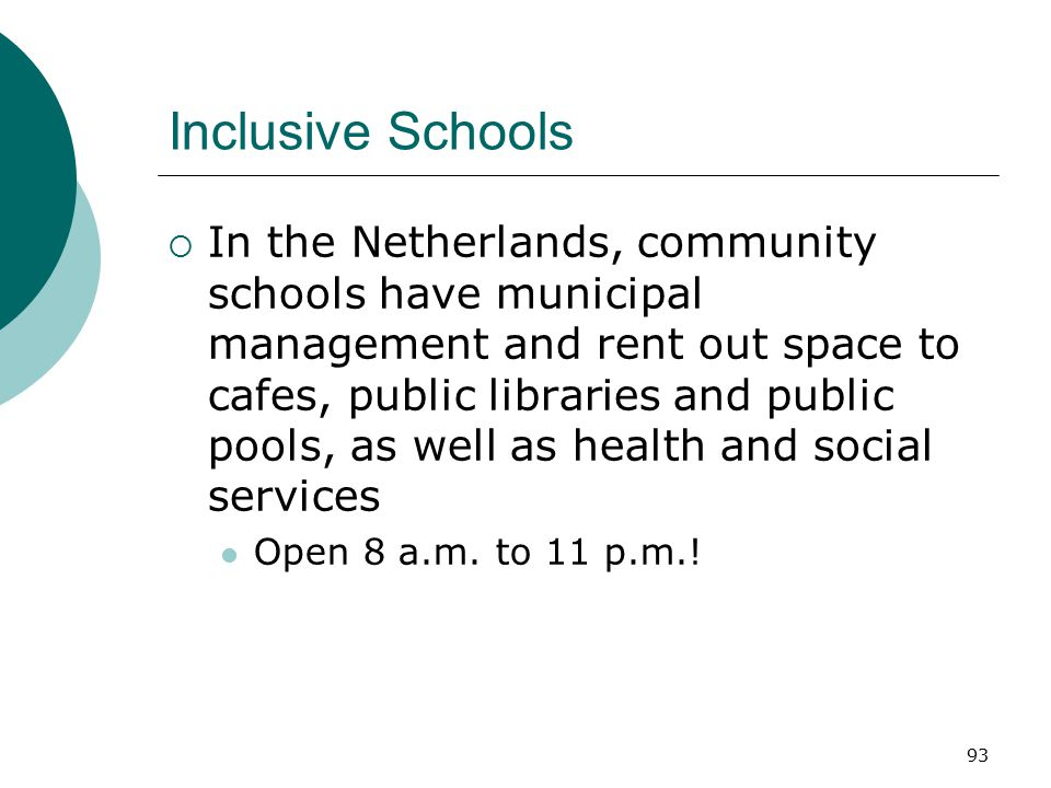 93 Inclusive Schools  In the Netherlands, community schools have municipal management and rent out space to cafes, public libraries and public pools,