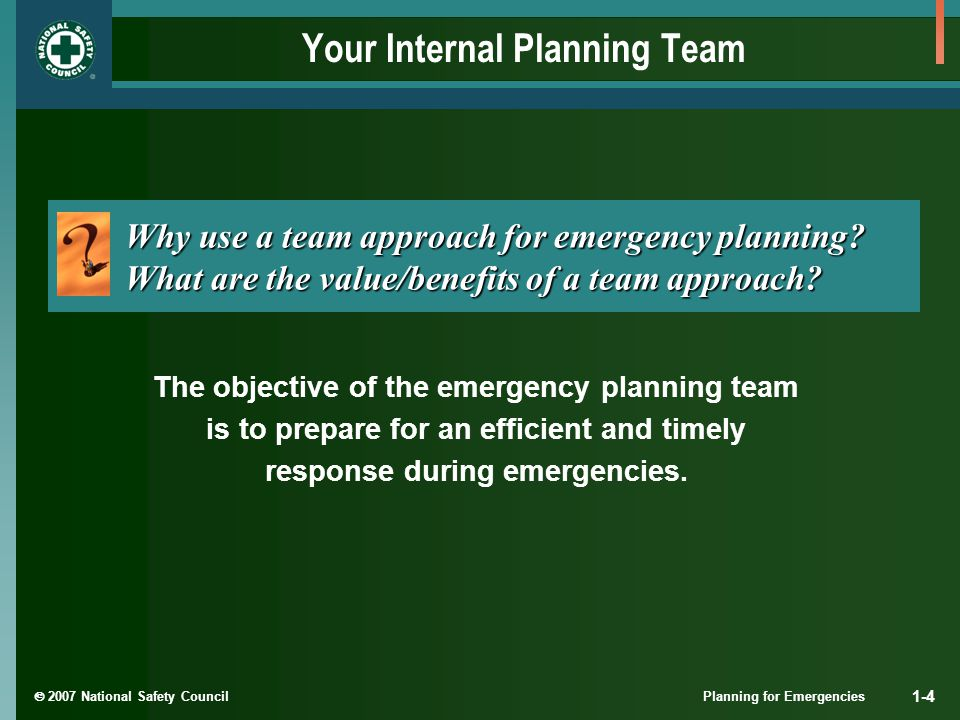 2007 National Safety Council Planning for Emergencies 1-5 Why Form the Planning Team.