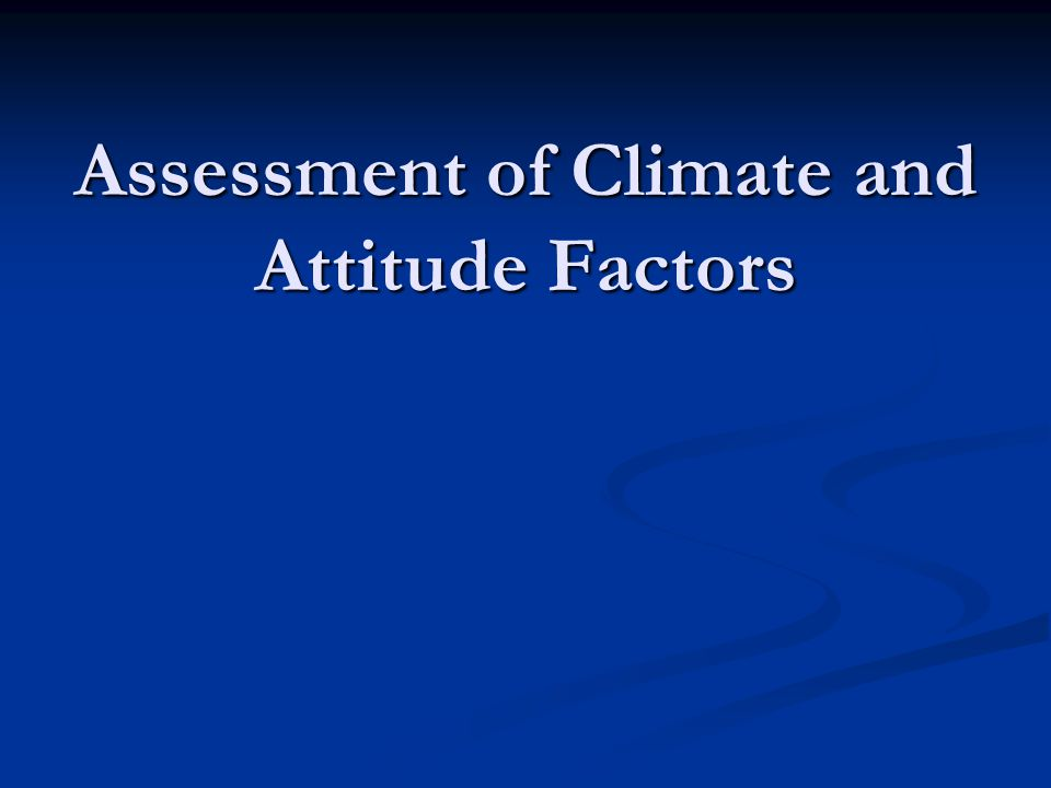 Assessment of Climate and Attitude Factors